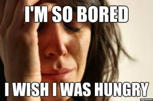 hungry bored